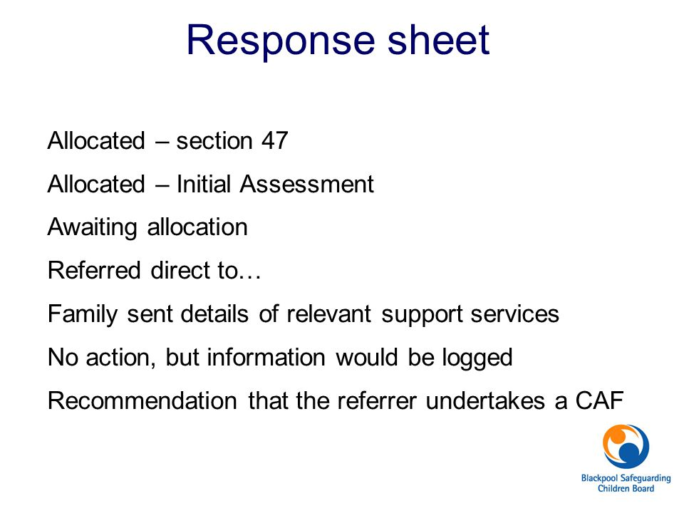 Response sheet Allocated – section 47 Allocated – Initial Assessment