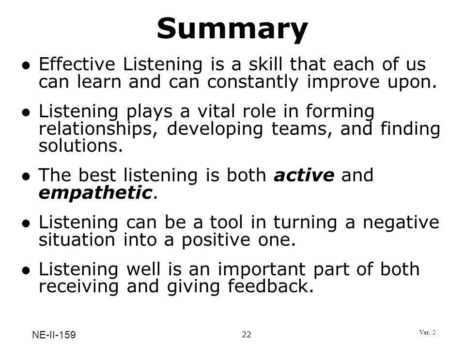 SummaryEffective Listening is a skill that each of us can learn and can constantly improve upon.