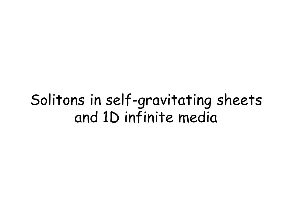 Solitons in self-gravitating sheets and 1D infinite media