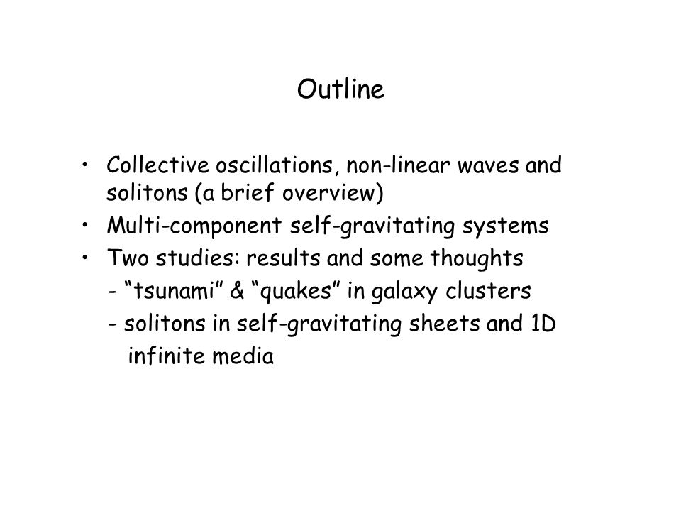 Outline Collective oscillations, non-linear waves and solitons (a brief overview) Multi-component self-gravitating systems.
