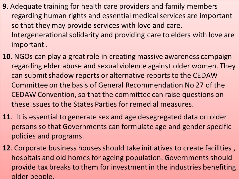 9. Adequate training for health care providers and family members regarding human rights and essential medical services are important so that they may provide services with love and care. Intergenerational solidarity and providing care to elders with love are important .