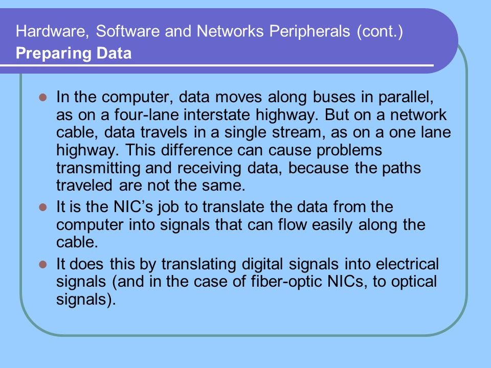 Hardware, Software and Networks Peripherals (cont.) Preparing Data