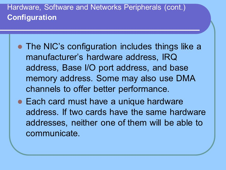 Hardware, Software and Networks Peripherals (cont.) Configuration