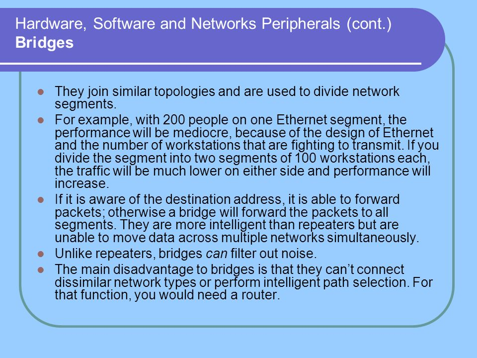 Hardware, Software and Networks Peripherals (cont.) Bridges
