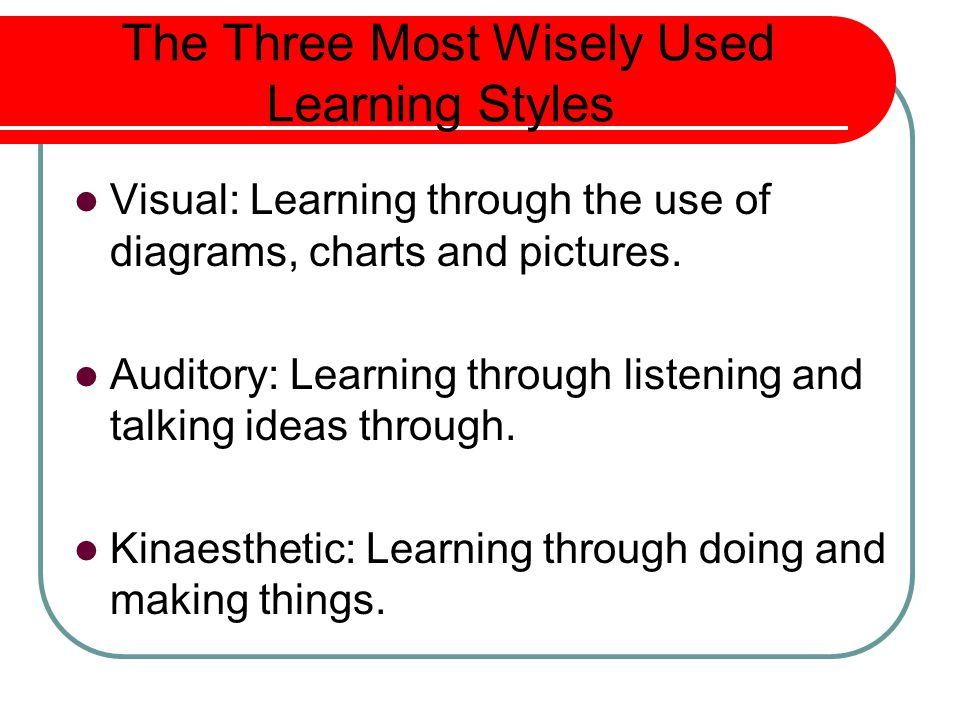 The Three Most Wisely Used Learning Styles