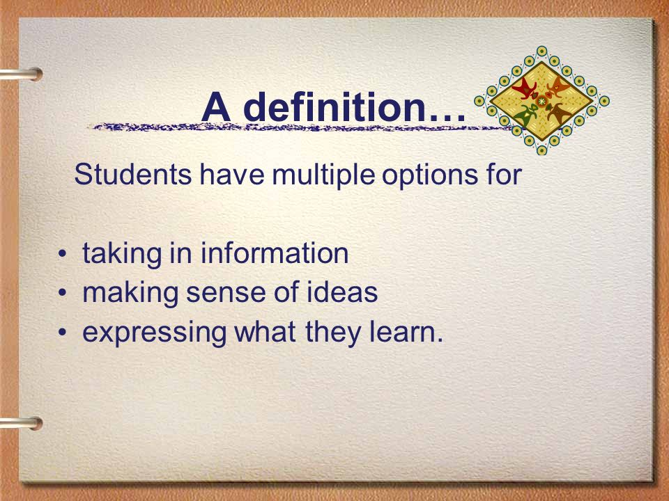 A definition… Students have multiple options for taking in information