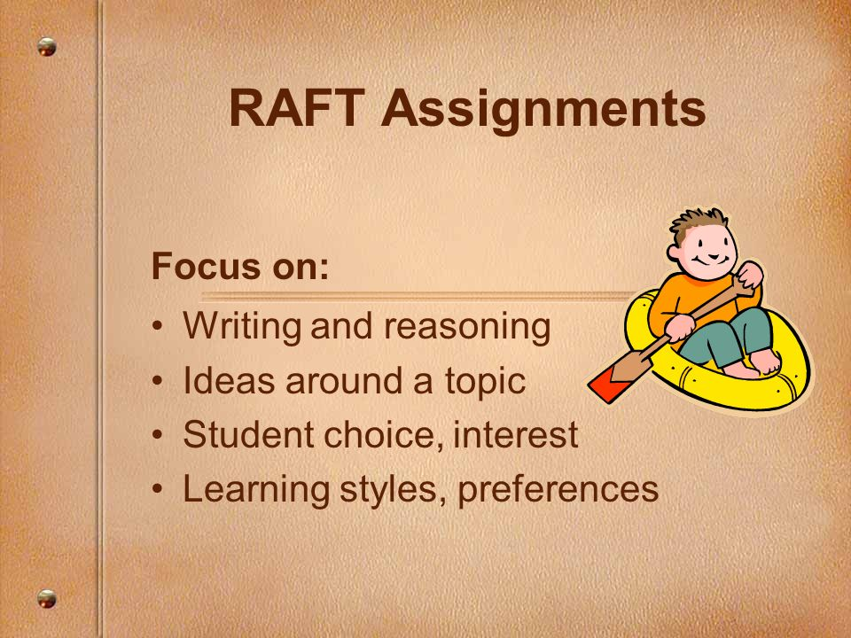 RAFT Assignments Focus on: Writing and reasoning Ideas around a topic