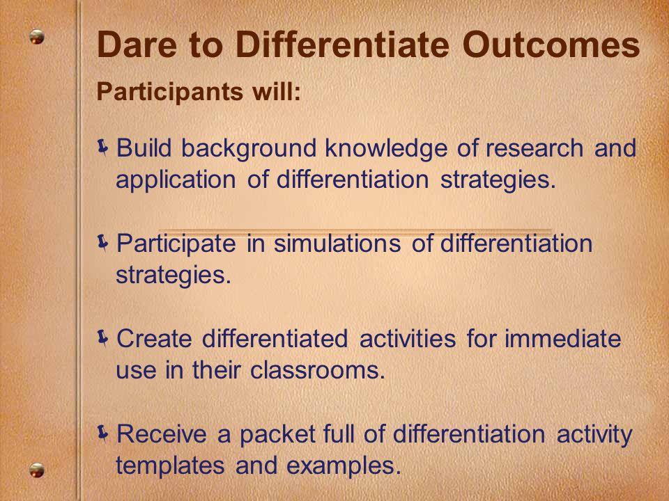 Dare to Differentiate Outcomes Participants will: