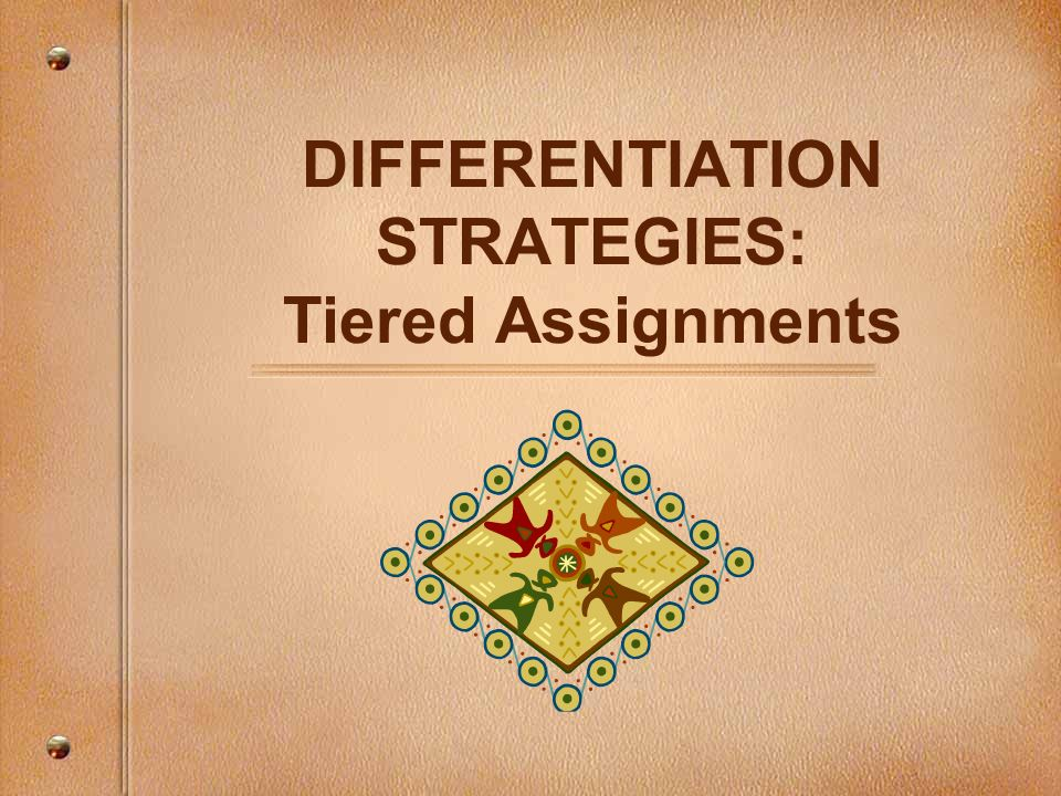 DIFFERENTIATION STRATEGIES: Tiered Assignments