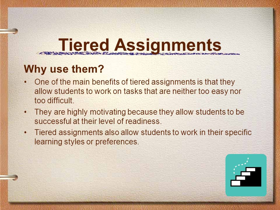 Tiered Assignments Why use them