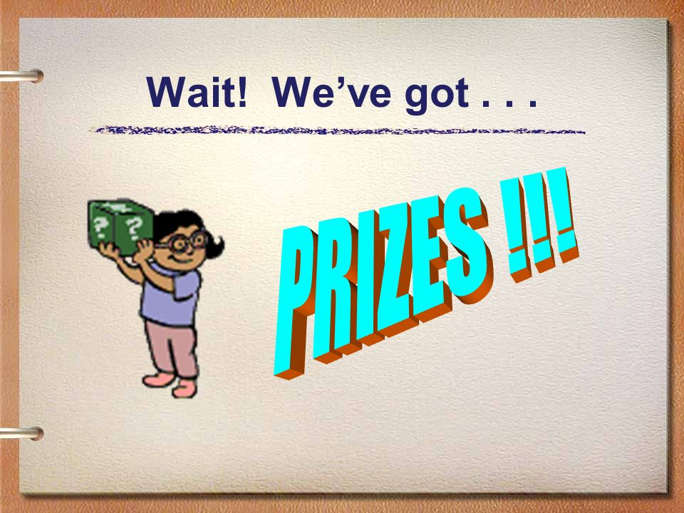 Wait! We've got . . . PRIZES !!!
