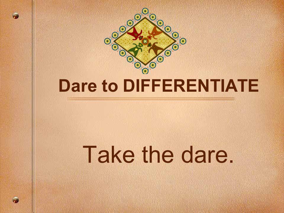 Dare to DIFFERENTIATE Take the dare.