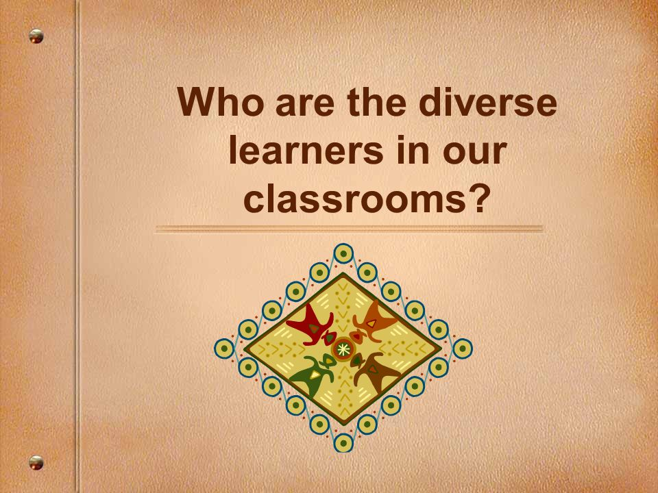 Who are the diverse learners in our classrooms