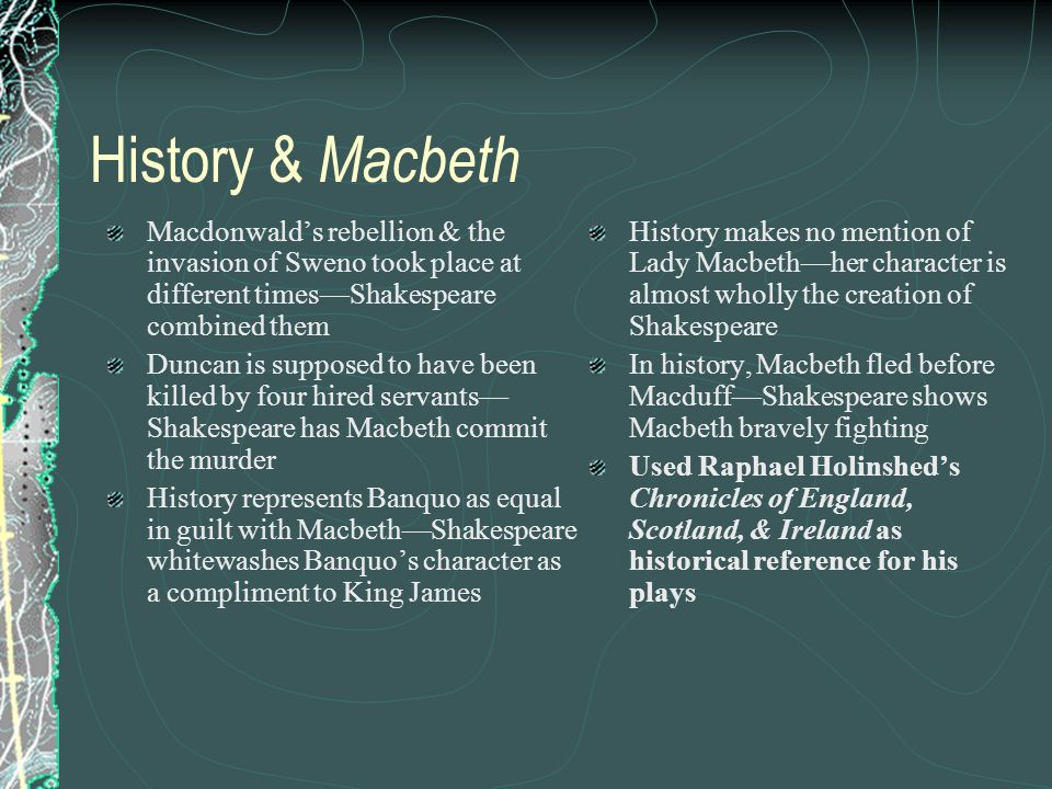 History & Macbeth Macdonwald's rebellion & the invasion of Sweno took place at different times—Shakespeare combined them.
