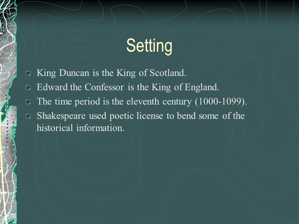 Setting King Duncan is the King of Scotland.