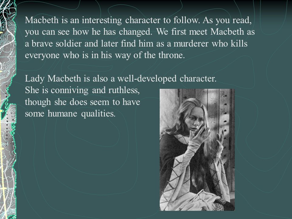 Macbeth is an interesting character to follow