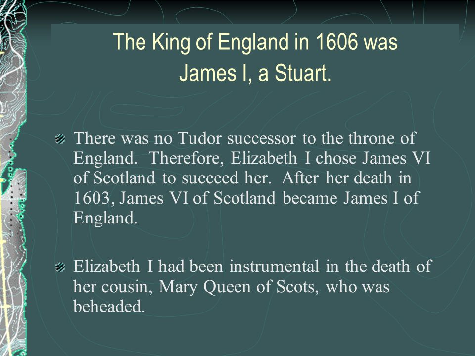 The King of England in 1606 was James I, a Stuart.