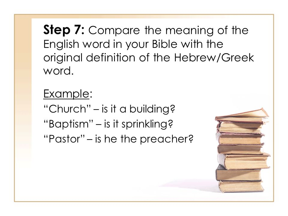 Step 7: Compare the meaning of the English word in your Bible with the original definition of the Hebrew/Greek word.