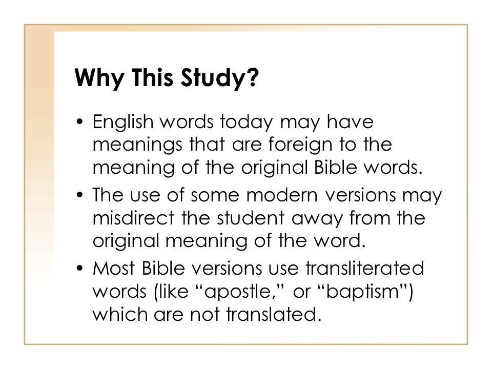 Why This Study English words today may have meanings that are foreign to the meaning of the original Bible words.
