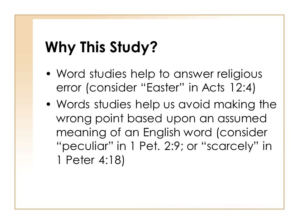 Why This Study Word studies help to answer religious error (consider Easter in Acts 12:4)