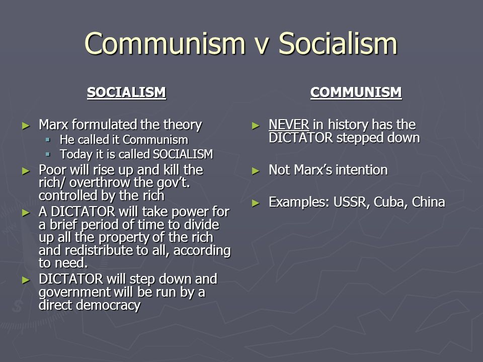 Communism v Socialism SOCIALISM Marx formulated the theory