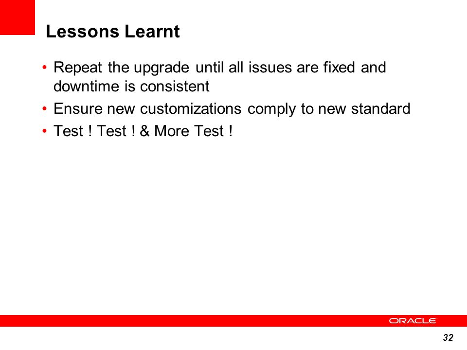 Lessons Learnt Repeat the upgrade until all issues are fixed and downtime is consistent. Ensure new customizations comply to new standard.