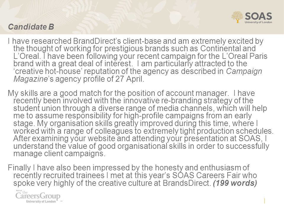 Candidate B I have researched BrandDirect's client-base and am extremely excited by the thought of working for prestigious brands such as Continental and L'Oreal.