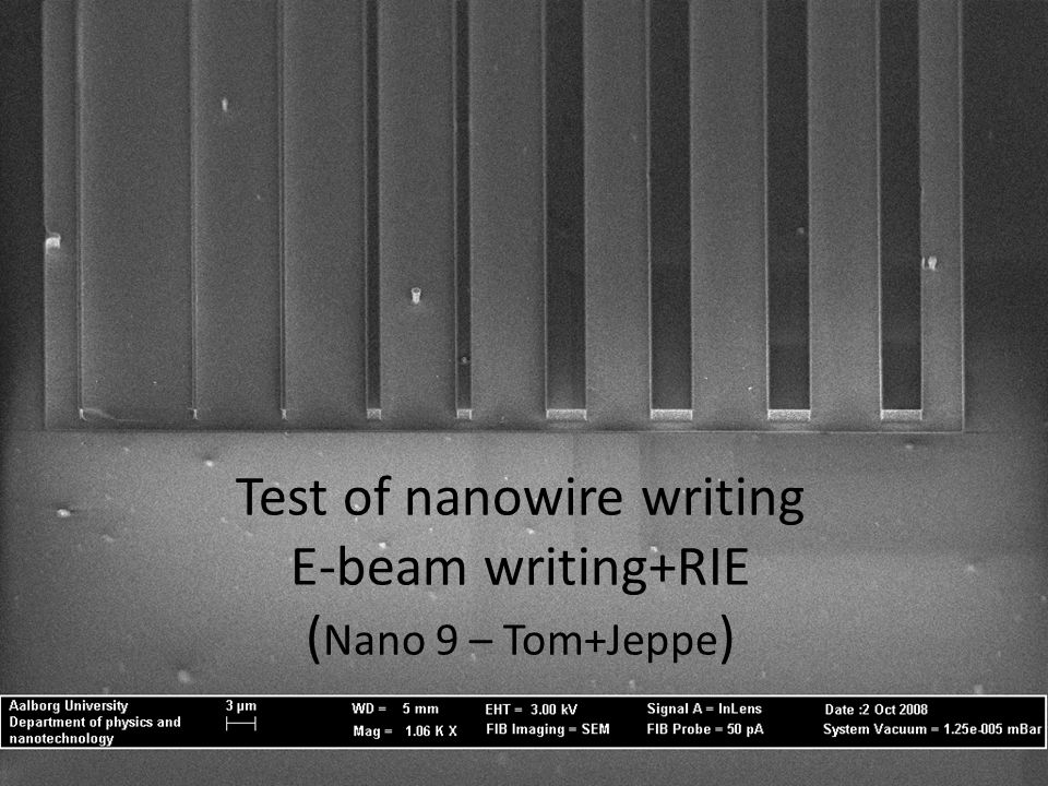 Test of nanowire writing E-beam writing+RIE (Nano 9 – Tom+Jeppe)