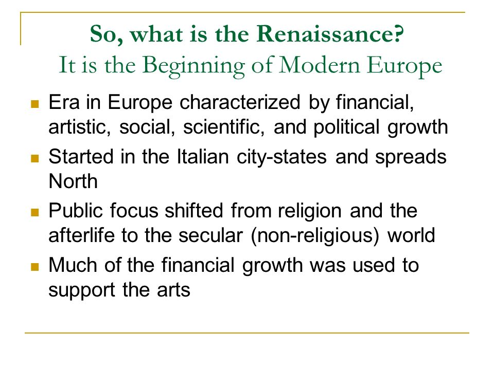 So, what is the Renaissance It is the Beginning of Modern Europe