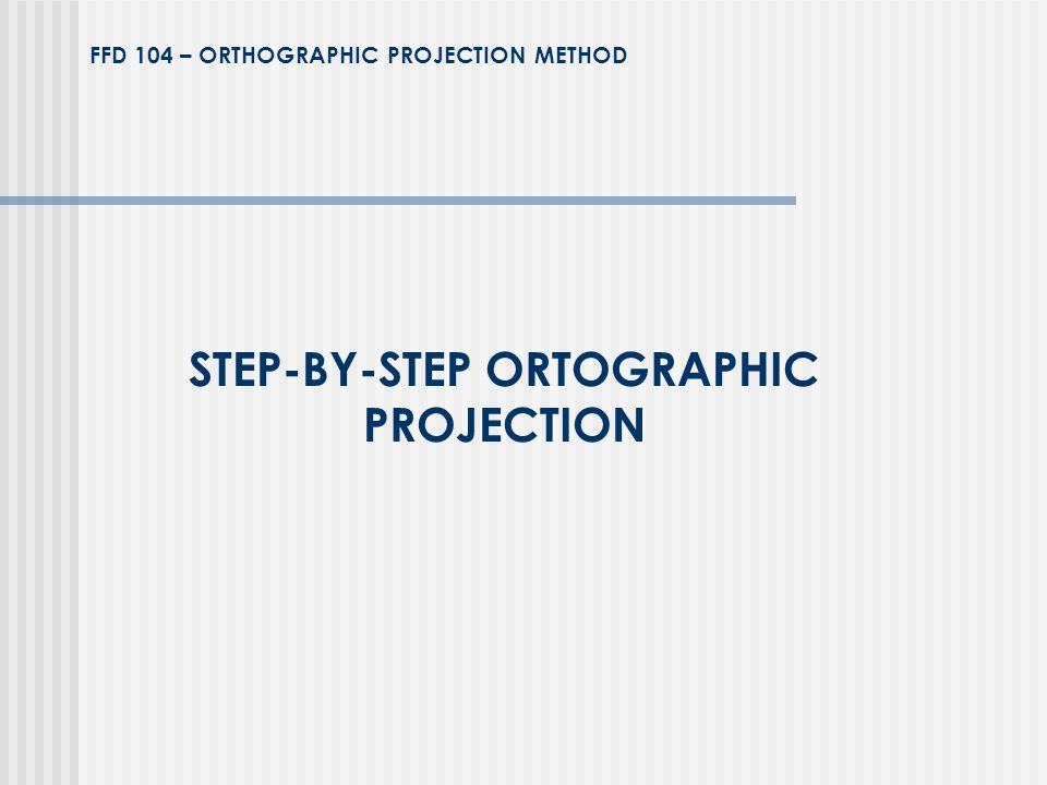 STEP-BY-STEP ORTOGRAPHIC PROJECTION