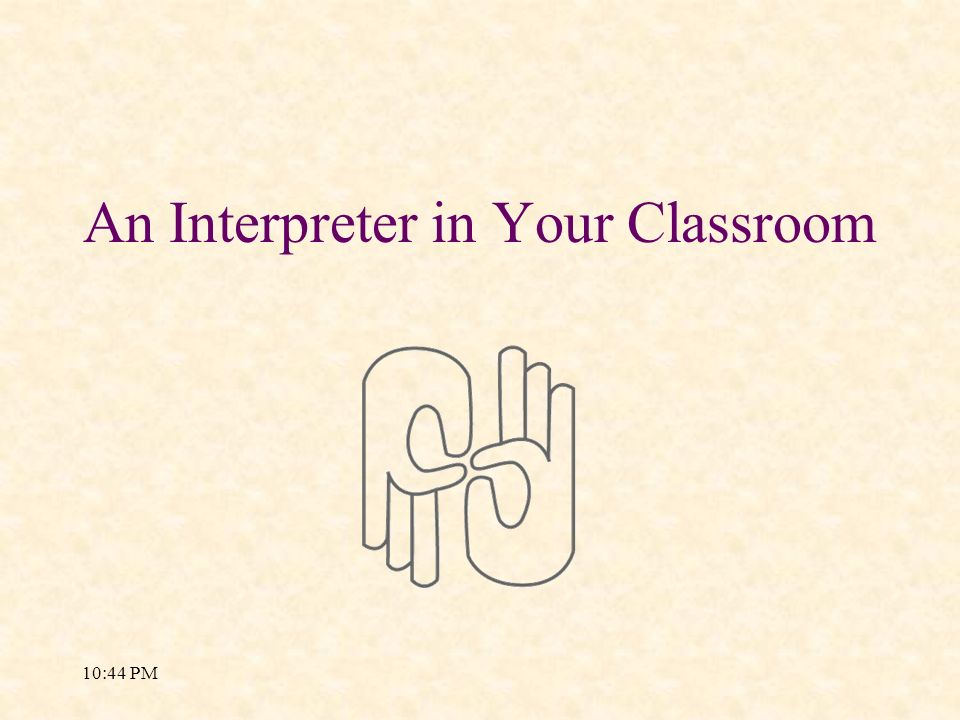 An Interpreter in Your Classroom
