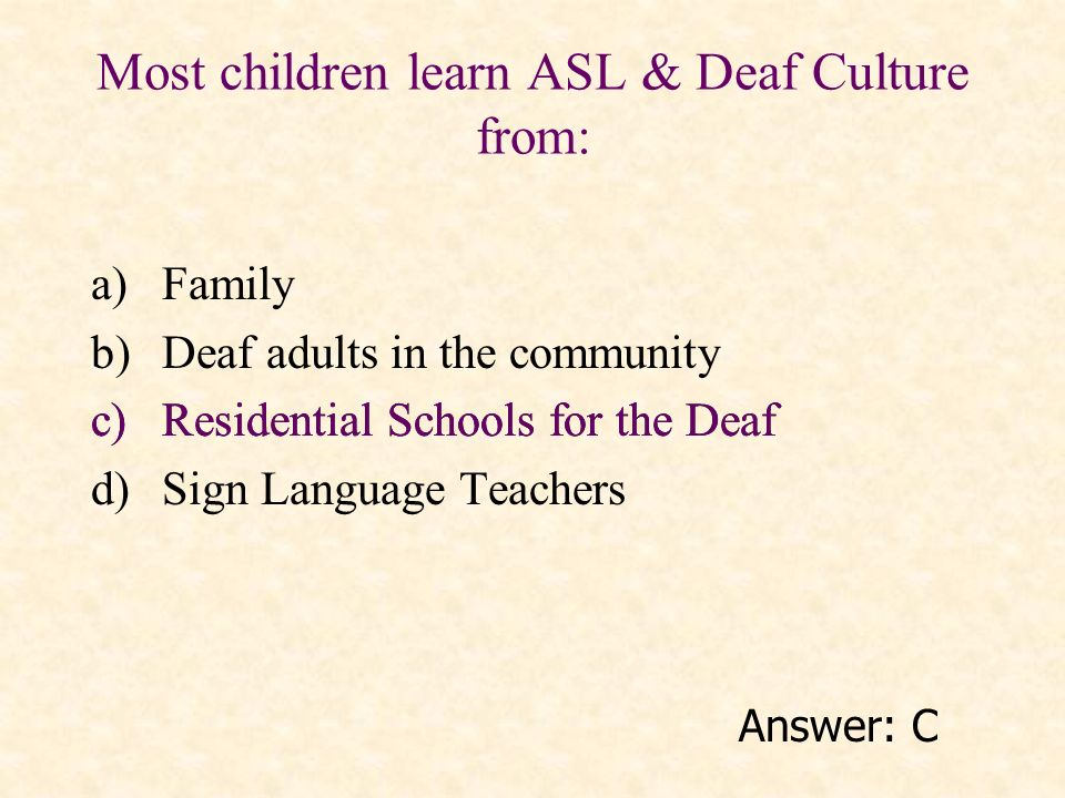 Most children learn ASL & Deaf Culture from:
