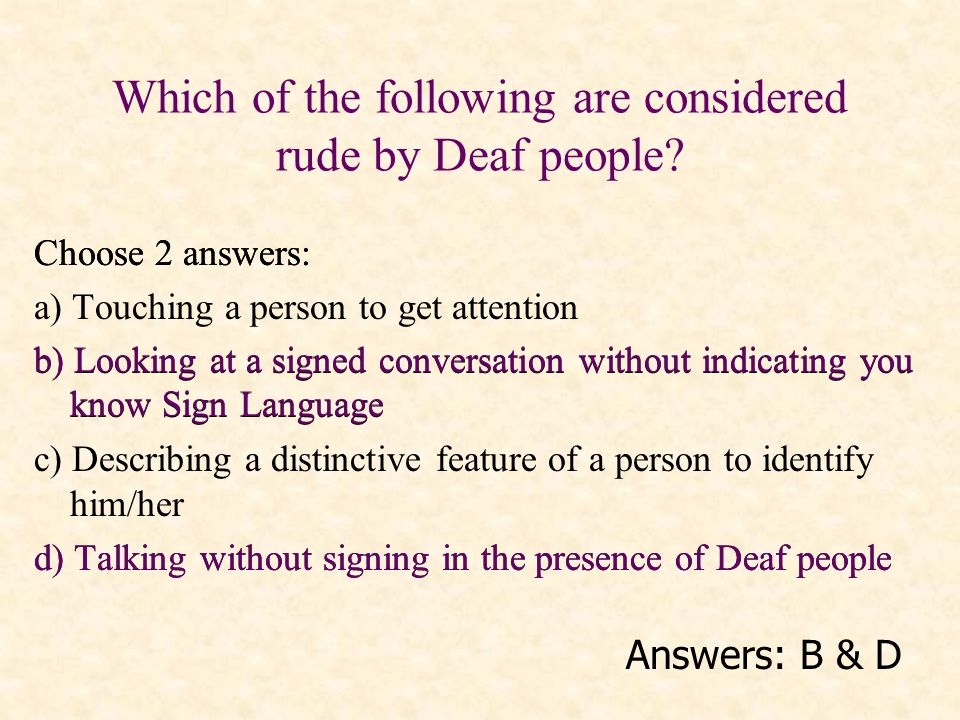 Which of the following are considered rude by Deaf people