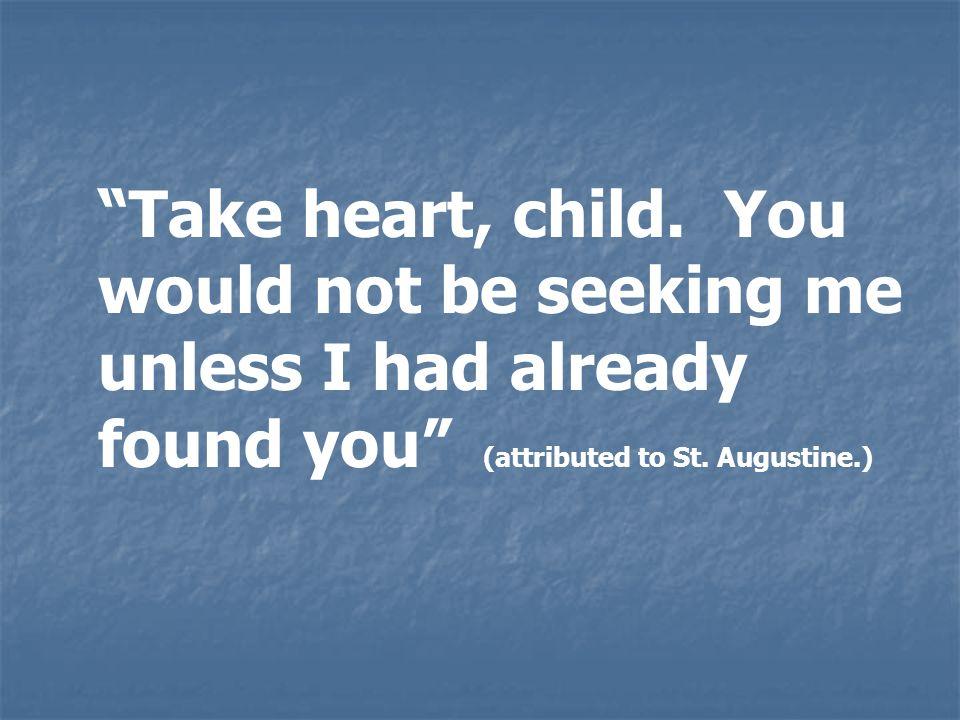 Take heart, child.