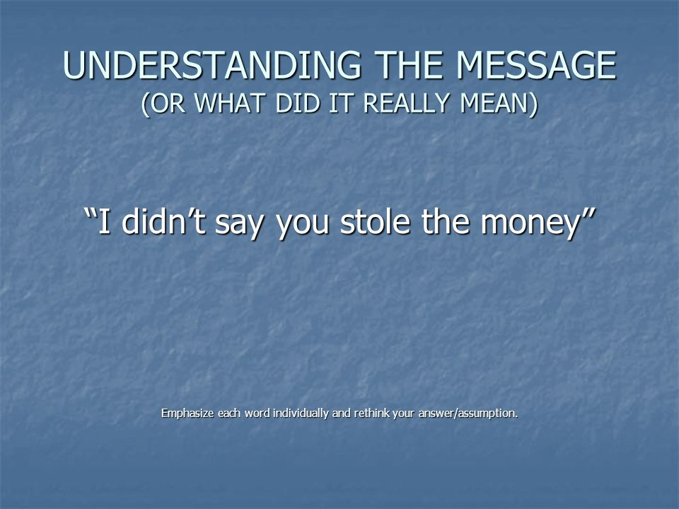 UNDERSTANDING THE MESSAGE (OR WHAT DID IT REALLY MEAN)