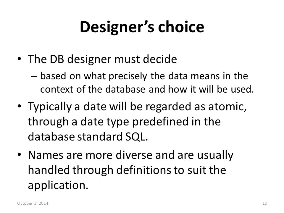 Designer's choice The DB designer must decide