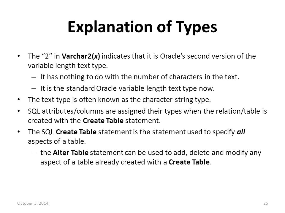 Explanation of Types The 2 in Varchar2(x) indicates that it is Oracle's second version of the variable length text type.