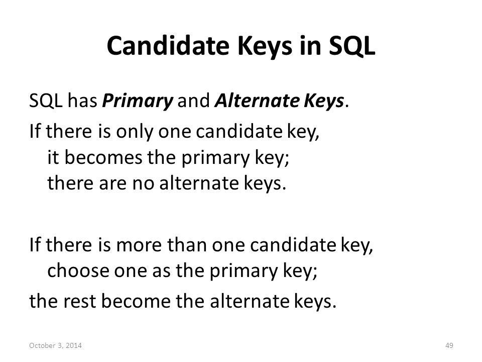 Candidate Keys in SQL SQL has Primary and Alternate Keys.