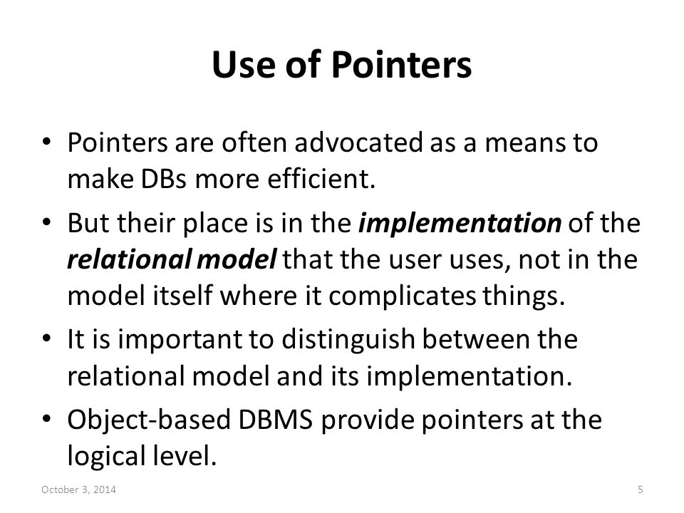 Use of Pointers Pointers are often advocated as a means to make DBs more efficient.