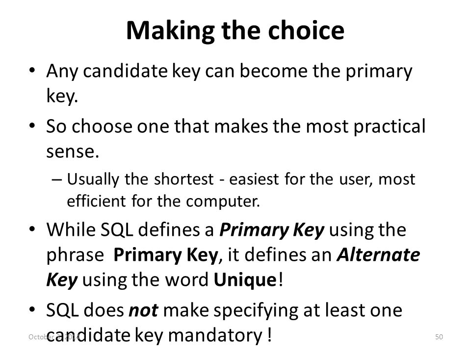 Making the choice Any candidate key can become the primary key.