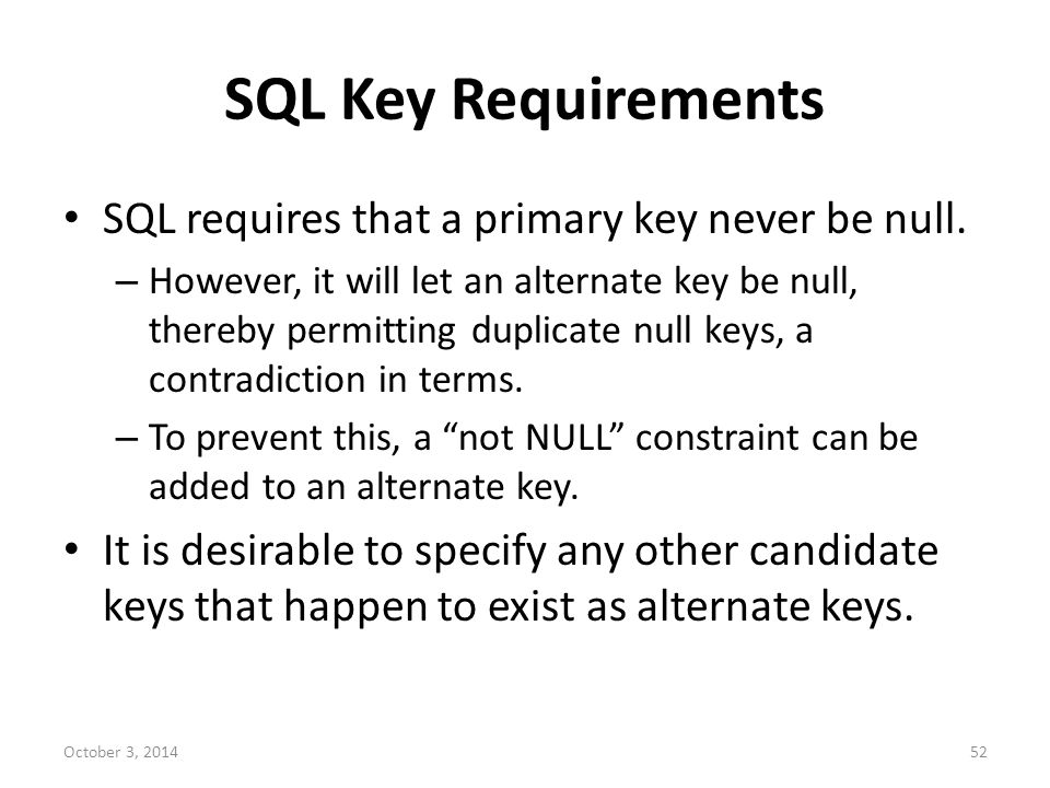SQL Key Requirements SQL requires that a primary key never be null.