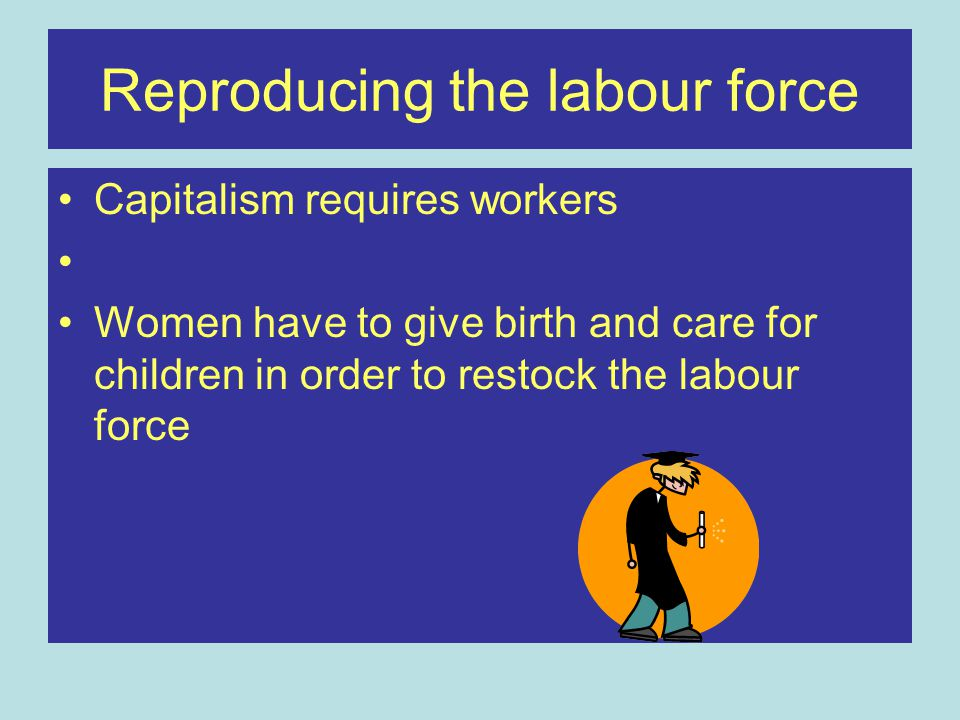 Reproducing the labour force