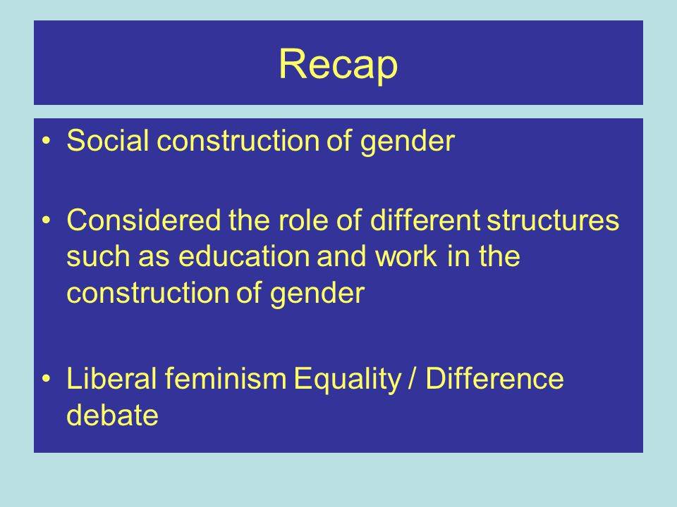 Recap Social construction of gender