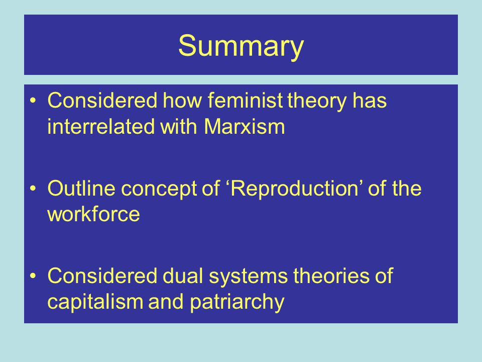 Summary Considered how feminist theory has interrelated with Marxism
