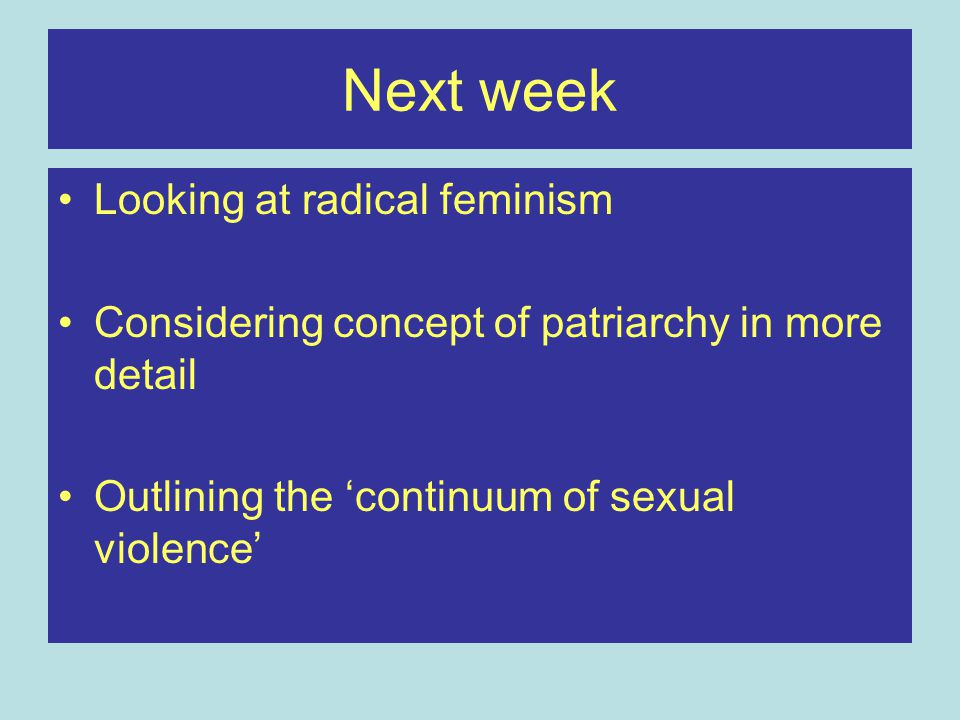Next week Looking at radical feminism