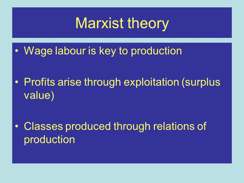 Marxist theory Wage labour is key to production