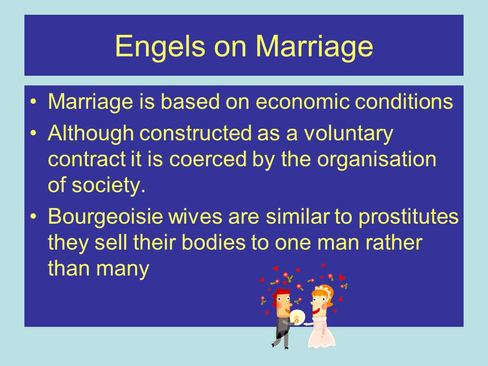 Engels on Marriage Marriage is based on economic conditions