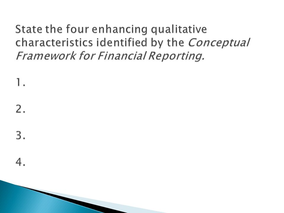 State the four enhancing qualitative characteristics identified by the Conceptual Framework for Financial Reporting.