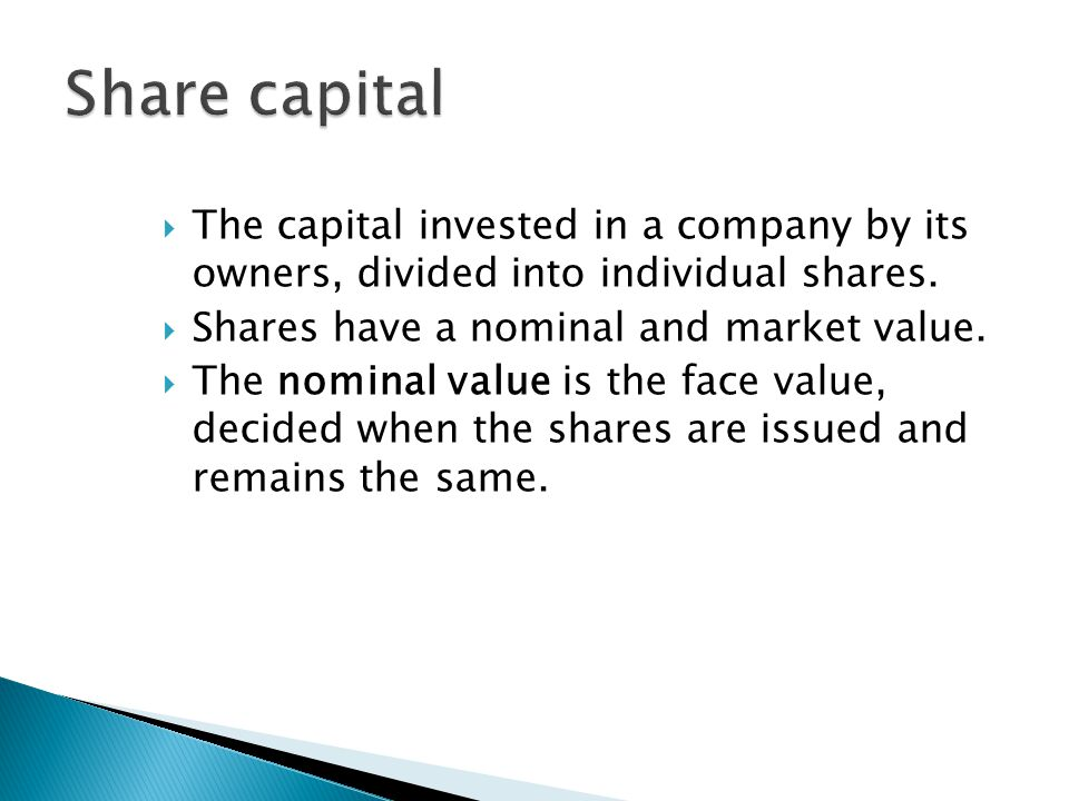 Share capital The capital invested in a company by its owners, divided into individual shares. Shares have a nominal and market value.