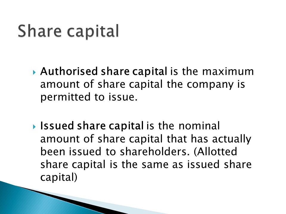 Share capital Authorised share capital is the maximum amount of share capital the company is permitted to issue.